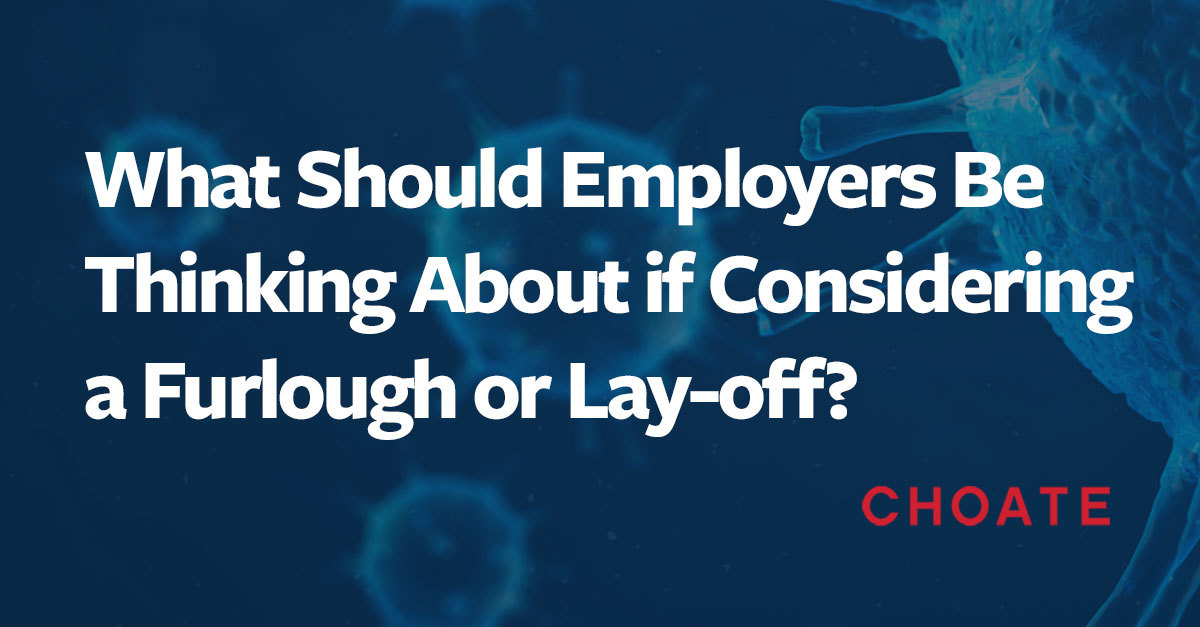 What Should Employers Be Thinking About If Considering A Furlough Or Lay Off Choate Hall Stewart Llp